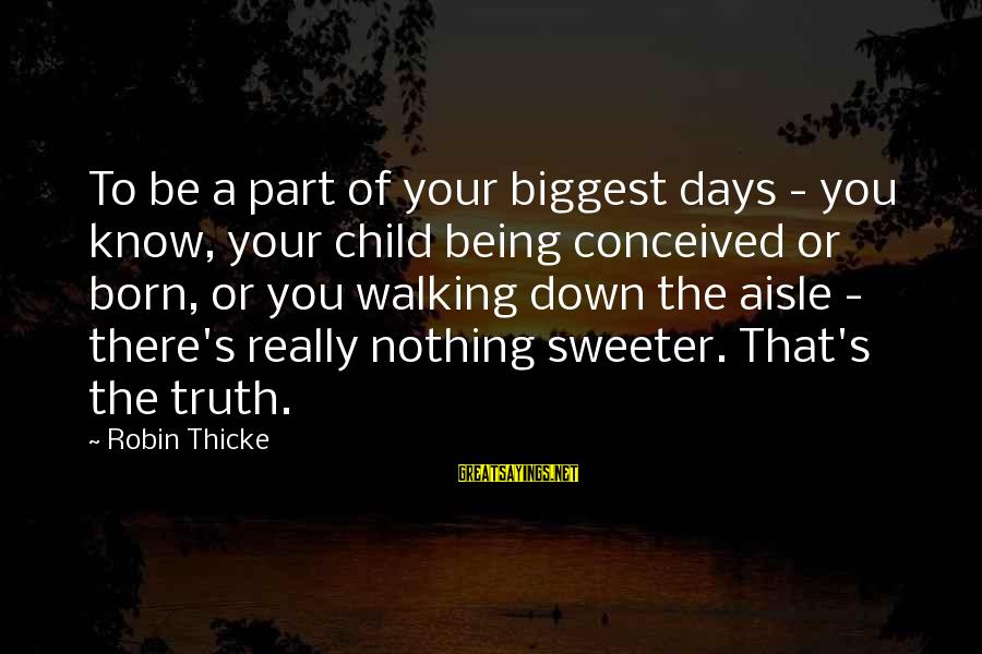 Down The Aisle Sayings By Robin Thicke: To be a part of your biggest days - you know, your child being conceived