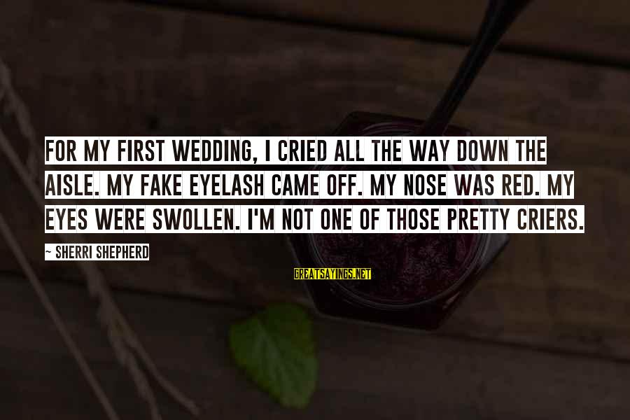 Down The Aisle Sayings By Sherri Shepherd: For my first wedding, I cried all the way down the aisle. My fake eyelash