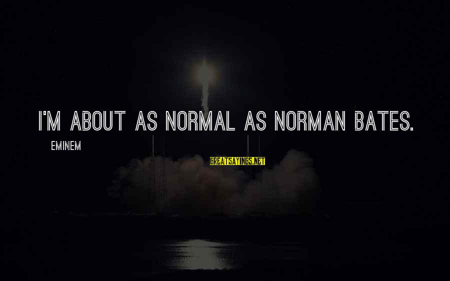 Downfalls In Life Sayings By Eminem: I'm about as normal as Norman Bates.