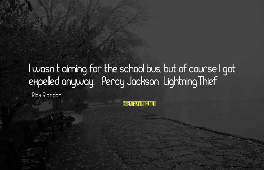 Downfalls In Life Sayings By Rick Riordan: I wasn't aiming for the school bus, but of course I got expelled anyway. -
