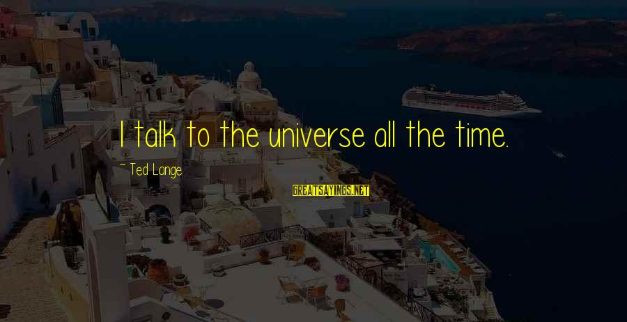 Downfalls In Life Sayings By Ted Lange: I talk to the universe all the time.
