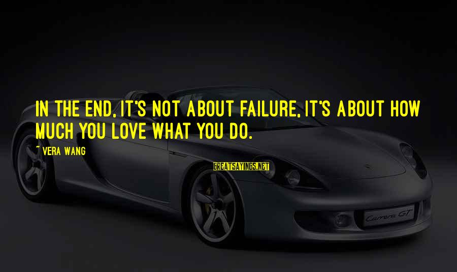 Downfalls In Life Sayings By Vera Wang: In the end, it's not about failure, it's about how much you love what you
