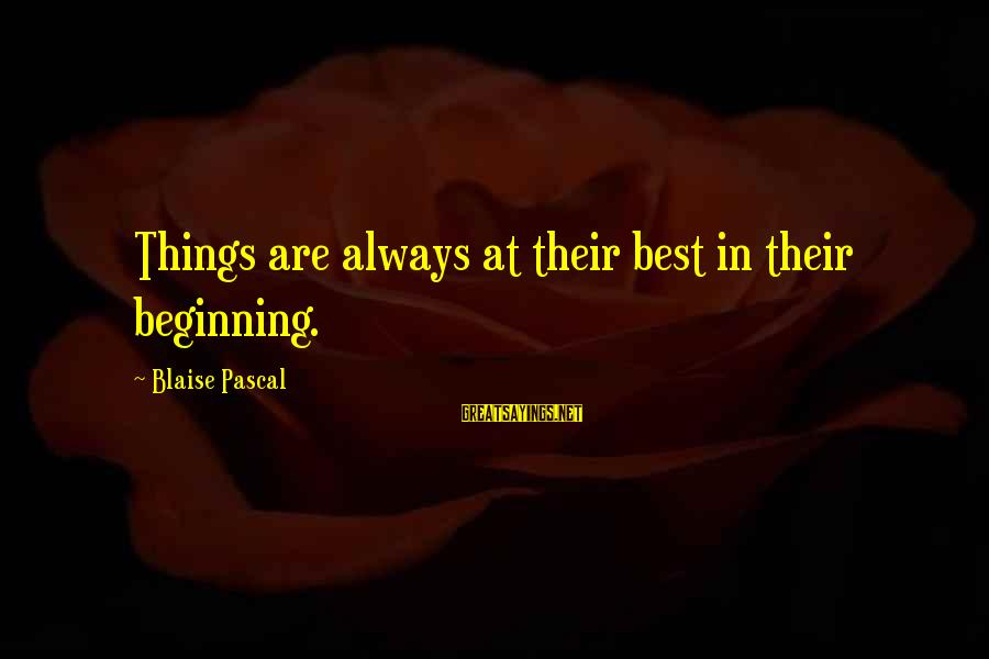 Dr Ben Jonson Sayings By Blaise Pascal: Things are always at their best in their beginning.