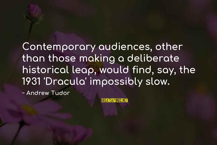Dracula 1931 Sayings By Andrew Tudor: Contemporary audiences, other than those making a deliberate historical leap, would find, say, the 1931