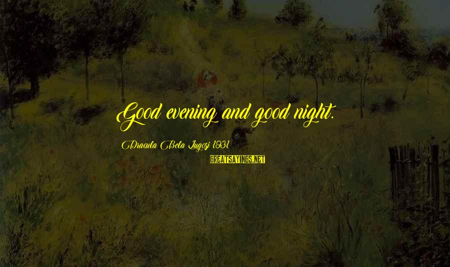 Dracula 1931 Sayings By Dracula Bela Lugosi 1931: Good evening and good night.