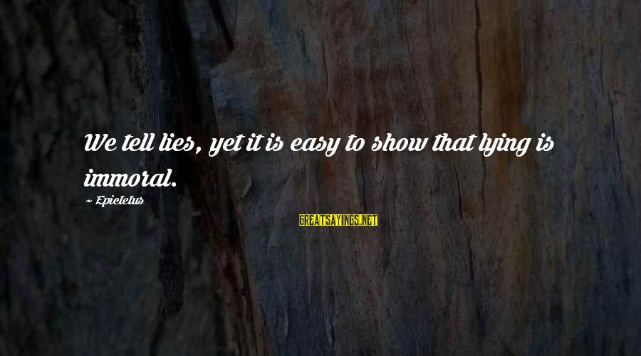 Dracula 1931 Sayings By Epictetus: We tell lies, yet it is easy to show that lying is immoral.