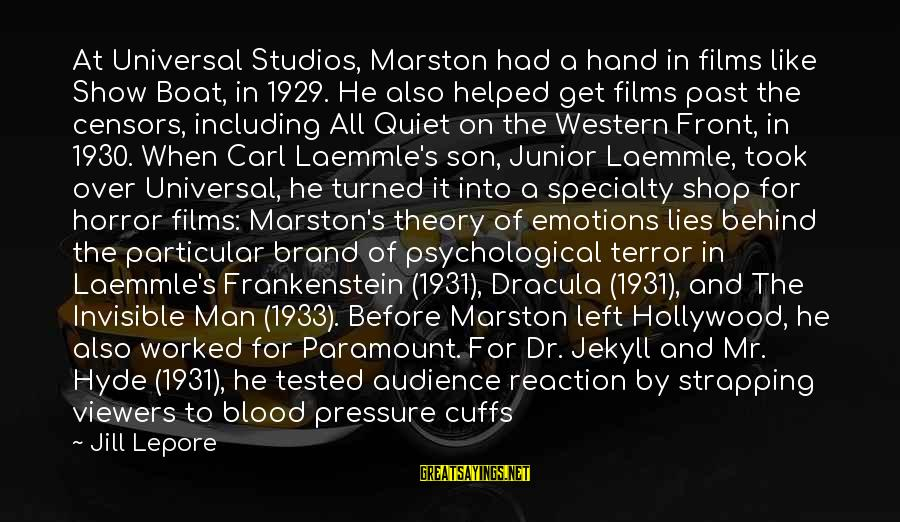 Dracula 1931 Sayings By Jill Lepore: At Universal Studios, Marston had a hand in films like Show Boat, in 1929. He