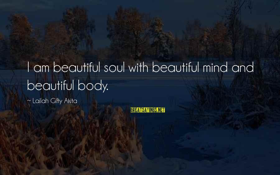 Dracula 1931 Sayings By Lailah Gifty Akita: I am beautiful soul with beautiful mind and beautiful body.