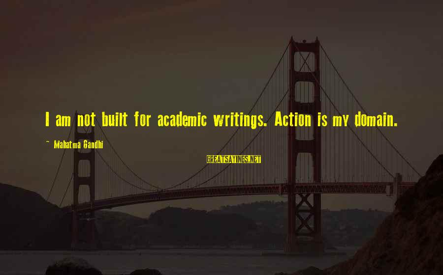 Dracula 1931 Sayings By Mahatma Gandhi: I am not built for academic writings. Action is my domain.