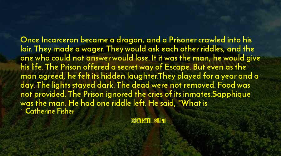 Dragon's Lair 2 Sayings By Catherine Fisher: Once Incarceron became a dragon, and a Prisoner crawled into his lair. They made a