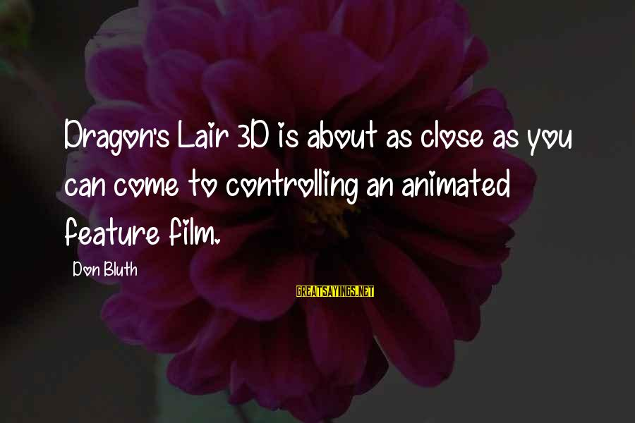 Dragon's Lair 2 Sayings By Don Bluth: Dragon's Lair 3D is about as close as you can come to controlling an animated