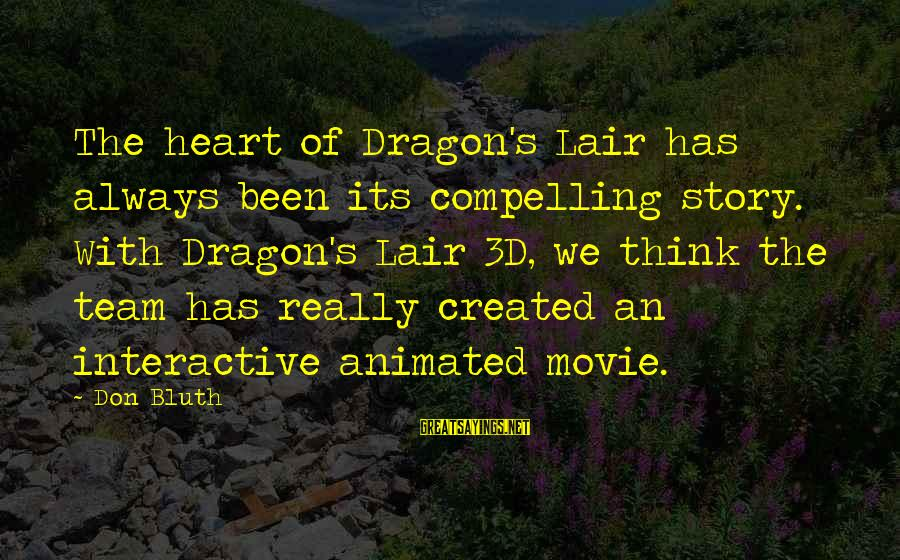 Dragon's Lair 2 Sayings By Don Bluth: The heart of Dragon's Lair has always been its compelling story. With Dragon's Lair 3D,