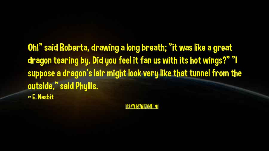 """Dragon's Lair 2 Sayings By E. Nesbit: Oh!"""" said Roberta, drawing a long breath; """"it was like a great dragon tearing by."""