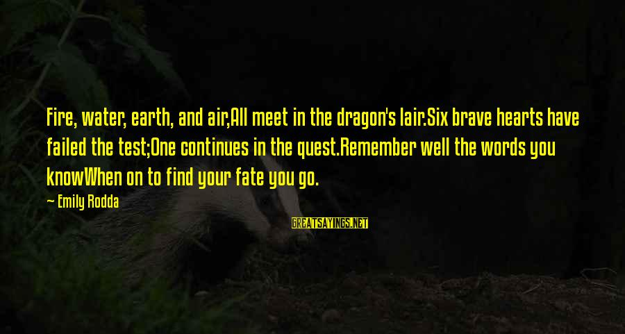 Dragon's Lair 2 Sayings By Emily Rodda: Fire, water, earth, and air,All meet in the dragon's lair.Six brave hearts have failed the