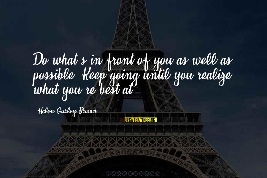 Dragon's Lair 2 Sayings By Helen Gurley Brown: Do what's in front of you as well as possible. Keep going until you realize