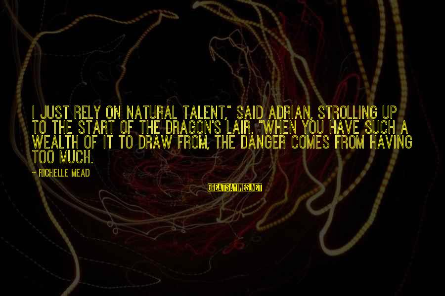 """Dragon's Lair 2 Sayings By Richelle Mead: I just rely on natural talent,"""" said Adrian, strolling up to the start of the"""