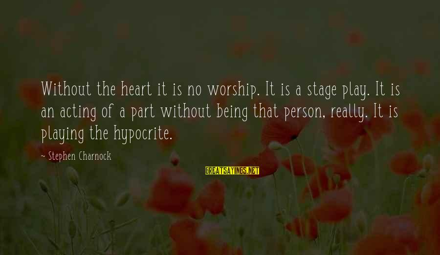 Dragon's Lair 2 Sayings By Stephen Charnock: Without the heart it is no worship. It is a stage play. It is an
