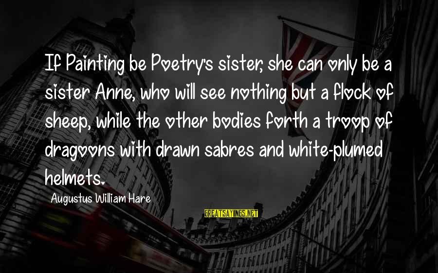 Dragoons Sayings By Augustus William Hare: If Painting be Poetry's sister, she can only be a sister Anne, who will see