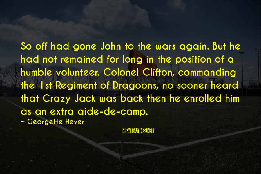 Dragoons Sayings By Georgette Heyer: So off had gone John to the wars again. But he had not remained for