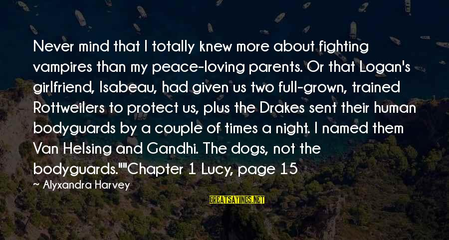 Drakes Sayings By Alyxandra Harvey: Never mind that I totally knew more about fighting vampires than my peace-loving parents. Or