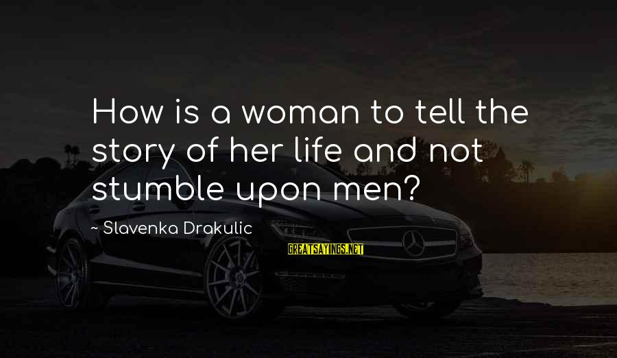 Drakulic Sayings By Slavenka Drakulic: How is a woman to tell the story of her life and not stumble upon