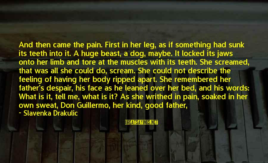 Drakulic Sayings By Slavenka Drakulic: And then came the pain. First in her leg, as if something had sunk its