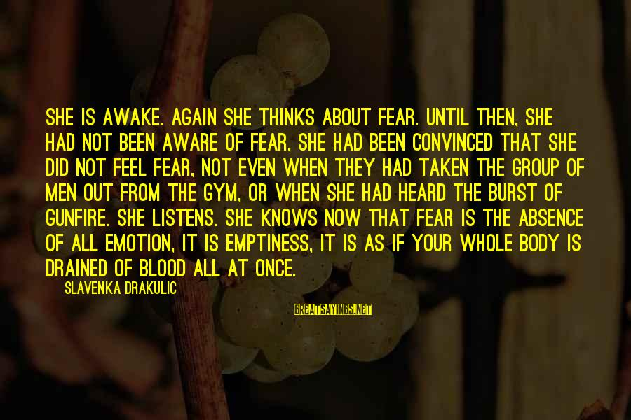 Drakulic Sayings By Slavenka Drakulic: She is awake. Again she thinks about fear. Until then, she had not been aware