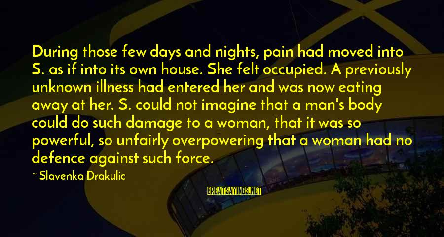 Drakulic Sayings By Slavenka Drakulic: During those few days and nights, pain had moved into S. as if into its
