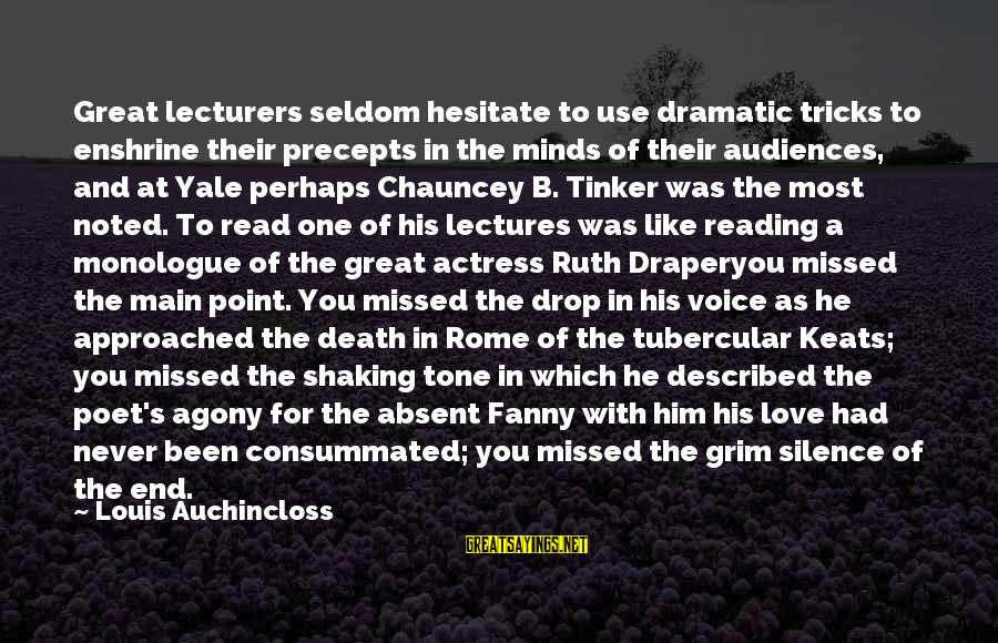 Dramatic Monologue Sayings By Louis Auchincloss: Great lecturers seldom hesitate to use dramatic tricks to enshrine their precepts in the minds