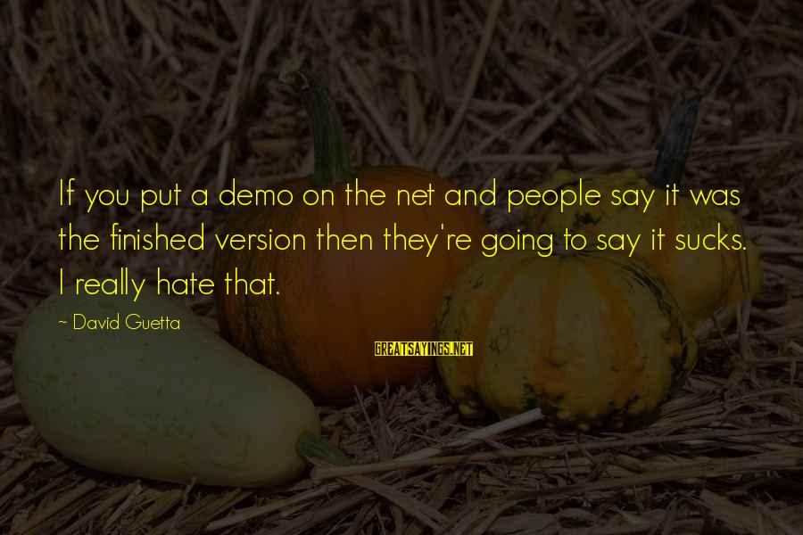Dramma Sayings By David Guetta: If you put a demo on the net and people say it was the finished