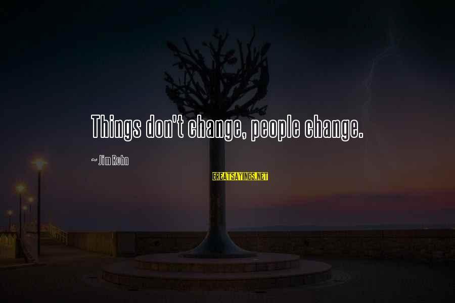 Dramma Sayings By Jim Rohn: Things don't change, people change.