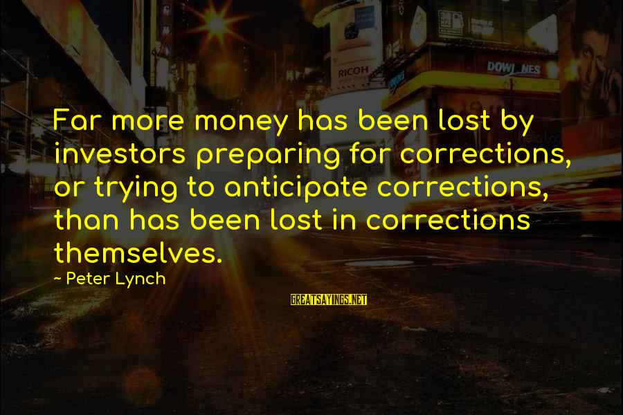 Dramma Sayings By Peter Lynch: Far more money has been lost by investors preparing for corrections, or trying to anticipate