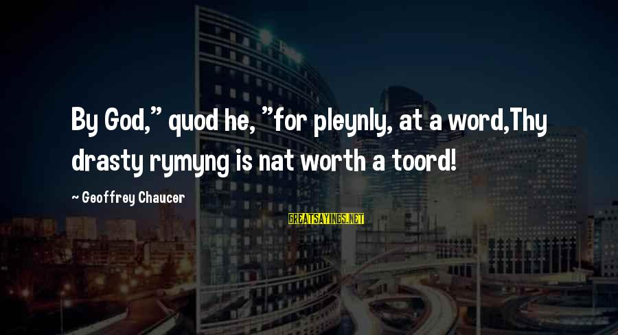 """Drasty Sayings By Geoffrey Chaucer: By God,"""" quod he, """"for pleynly, at a word,Thy drasty rymyng is nat worth a"""