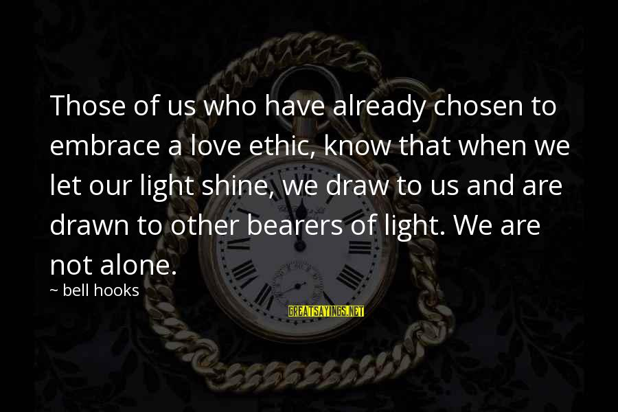Drawn Love Sayings By Bell Hooks: Those of us who have already chosen to embrace a love ethic, know that when