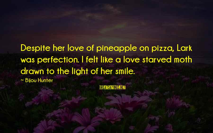 Drawn Love Sayings By Bijou Hunter: Despite her love of pineapple on pizza, Lark was perfection. I felt like a love