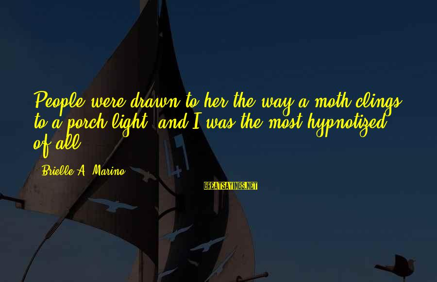 Drawn Love Sayings By Brielle A. Marino: People were drawn to her the way a moth clings to a porch light, and