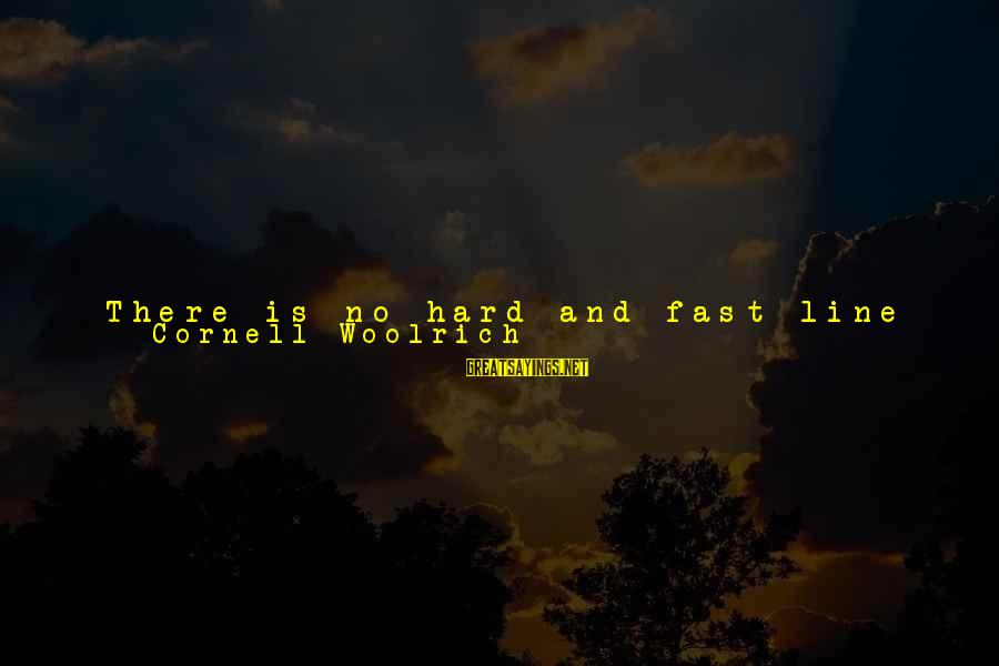 Drawn Love Sayings By Cornell Woolrich: There is no hard and fast line that can be drawn that says: Up to