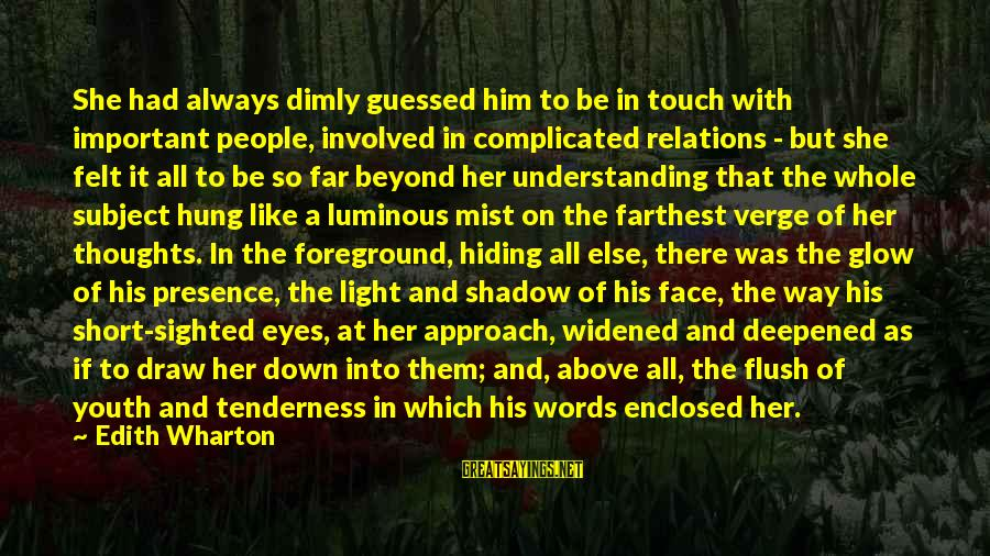 Drawn Love Sayings By Edith Wharton: She had always dimly guessed him to be in touch with important people, involved in