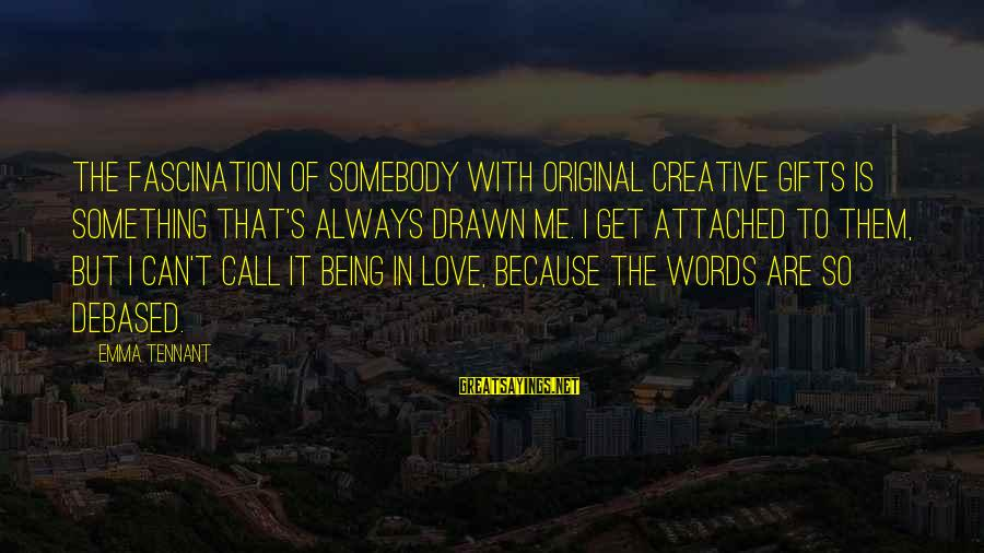 Drawn Love Sayings By Emma Tennant: The fascination of somebody with original creative gifts is something that's always drawn me. I