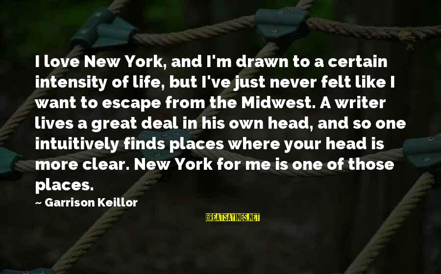 Drawn Love Sayings By Garrison Keillor: I love New York, and I'm drawn to a certain intensity of life, but I've