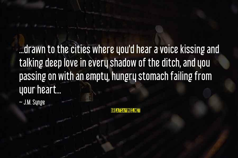 Drawn Love Sayings By J.M. Synge: ...drawn to the cities where you'd hear a voice kissing and talking deep love in