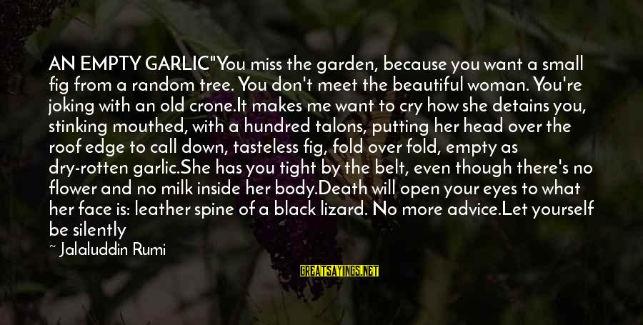 """Drawn Love Sayings By Jalaluddin Rumi: AN EMPTY GARLIC""""You miss the garden, because you want a small fig from a random"""
