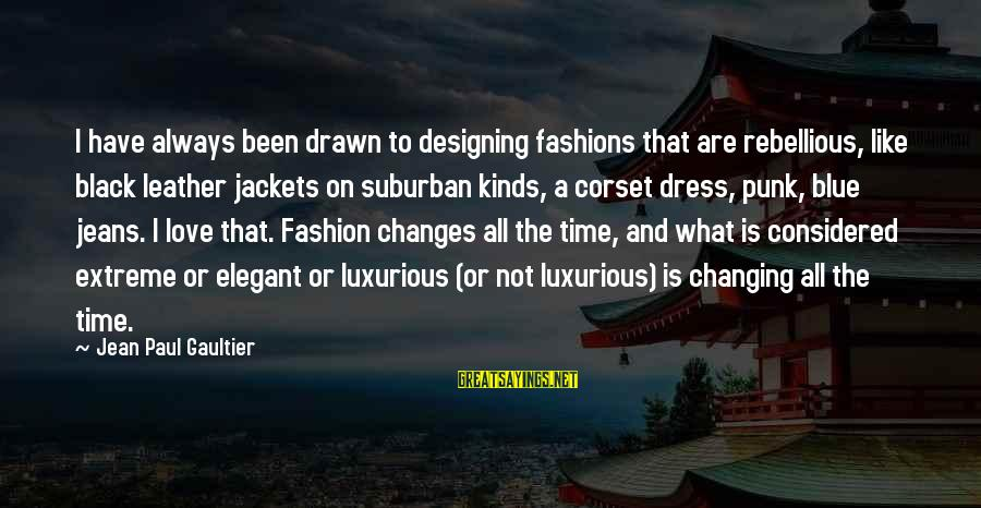 Drawn Love Sayings By Jean Paul Gaultier: I have always been drawn to designing fashions that are rebellious, like black leather jackets