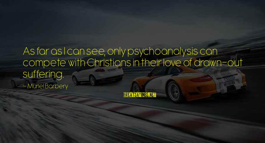 Drawn Love Sayings By Muriel Barbery: As far as I can see, only psychoanalysis can compete with Christians in their love