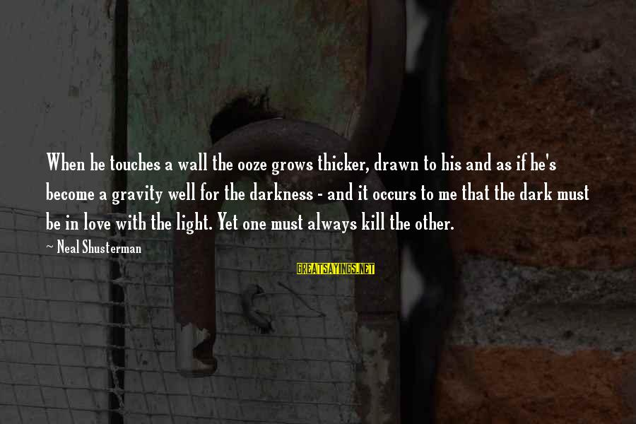 Drawn Love Sayings By Neal Shusterman: When he touches a wall the ooze grows thicker, drawn to his and as if