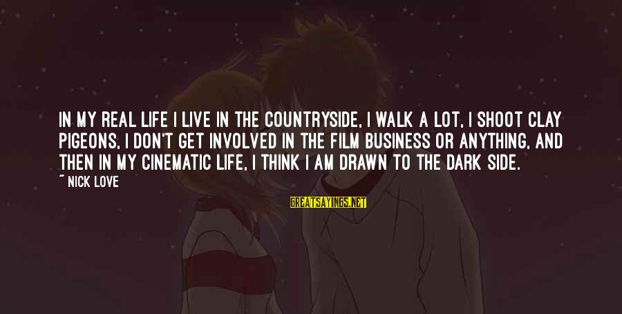 Drawn Love Sayings By Nick Love: In my real life I live in the countryside, I walk a lot, I shoot