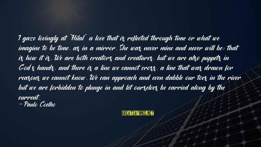 """Drawn Love Sayings By Paulo Coelho: I gaze lovingly at """"Hilal"""" a love that is reflected through time or what we"""