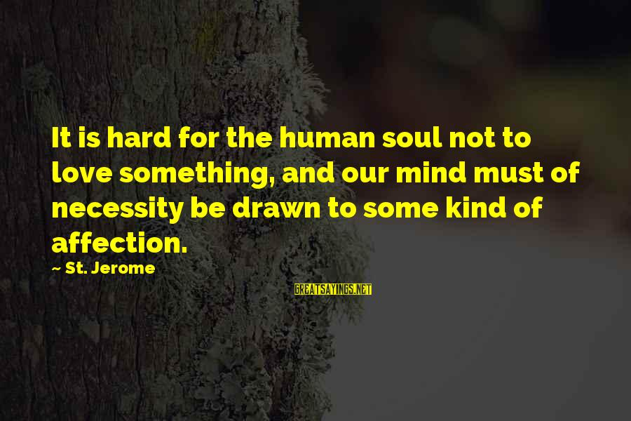Drawn Love Sayings By St. Jerome: It is hard for the human soul not to love something, and our mind must