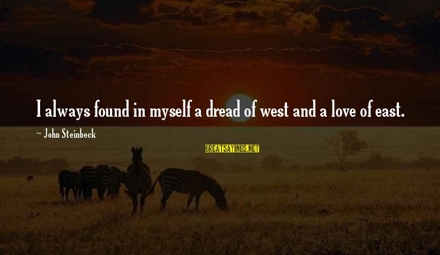 Dread Love Sayings By John Steinbeck: I always found in myself a dread of west and a love of east.