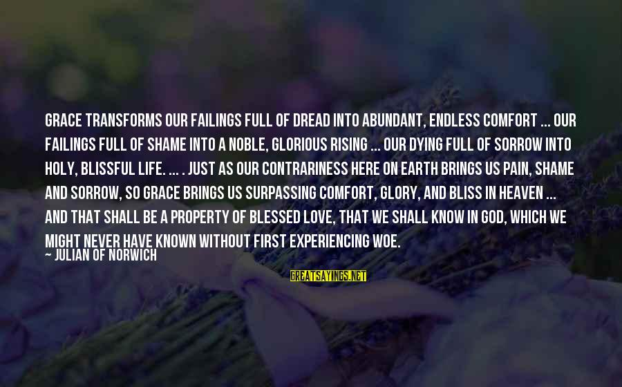Dread Love Sayings By Julian Of Norwich: Grace transforms our failings full of dread into abundant, endless comfort ... our failings full